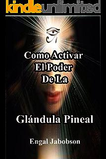 Como Activar El Poder De La Glándula Pineal: Para Liberar Su Energía (Spanish Edition