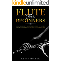 Flute For Beginners: Comprehensive Beginner's Guide to Learn the Realms of Playing the Flute from A-Z book cover