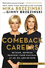 Comeback Careers: Rethink, Refresh, Reinvent Your Success--At 40, 50, and Beyond Kindle Edition