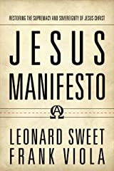 Jesus Manifesto: Restoring the Supremacy and Sovereignty of Jesus Christ Kindle Edition