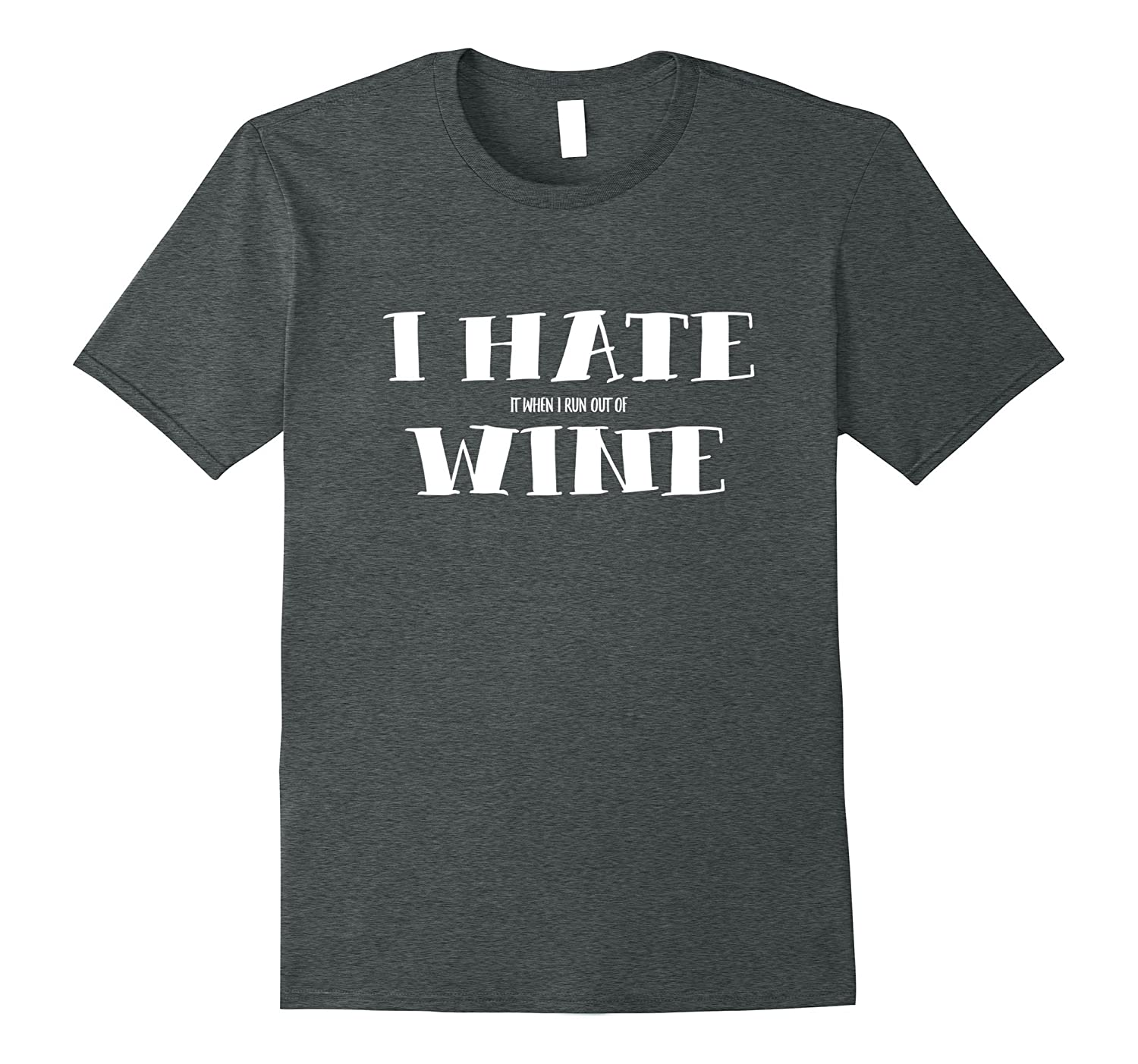 FUNNY WINE T-SHIRTS I HATE WHEN I RUN OUT OF WINE-Vaci