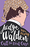Judge Walden - Call the Next Case: With an introduction by Judge Rinder and a foreword by Baroness Hale of Richmond, President of the UK Supreme Court (Walden of Bermondsey)