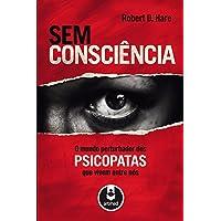 Sem Consciência: O Mundo Perturbador dos Psicopatas que Vivem Entre Nós