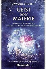 Geist über Materie: Die erstaunliche Wissenschaft, wie das Gehirn die materielle Realität erschafft (German Edition) eBook Kindle