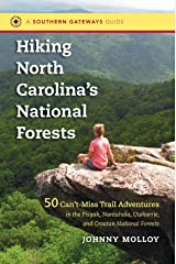 Hiking North Carolina's National Forests: 50 Can't-Miss Trail Adventures in the Pisgah, Nantahala, Uwharrie, and Croatan National Forests (Southern Gateways Guides) Kindle Edition