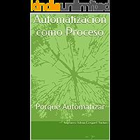 Automatizacion como Proceso: Porque Automatizar