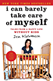 I Can Barely Take Care of Myself: Tales From a Happy Life Without Kids (English Edition)