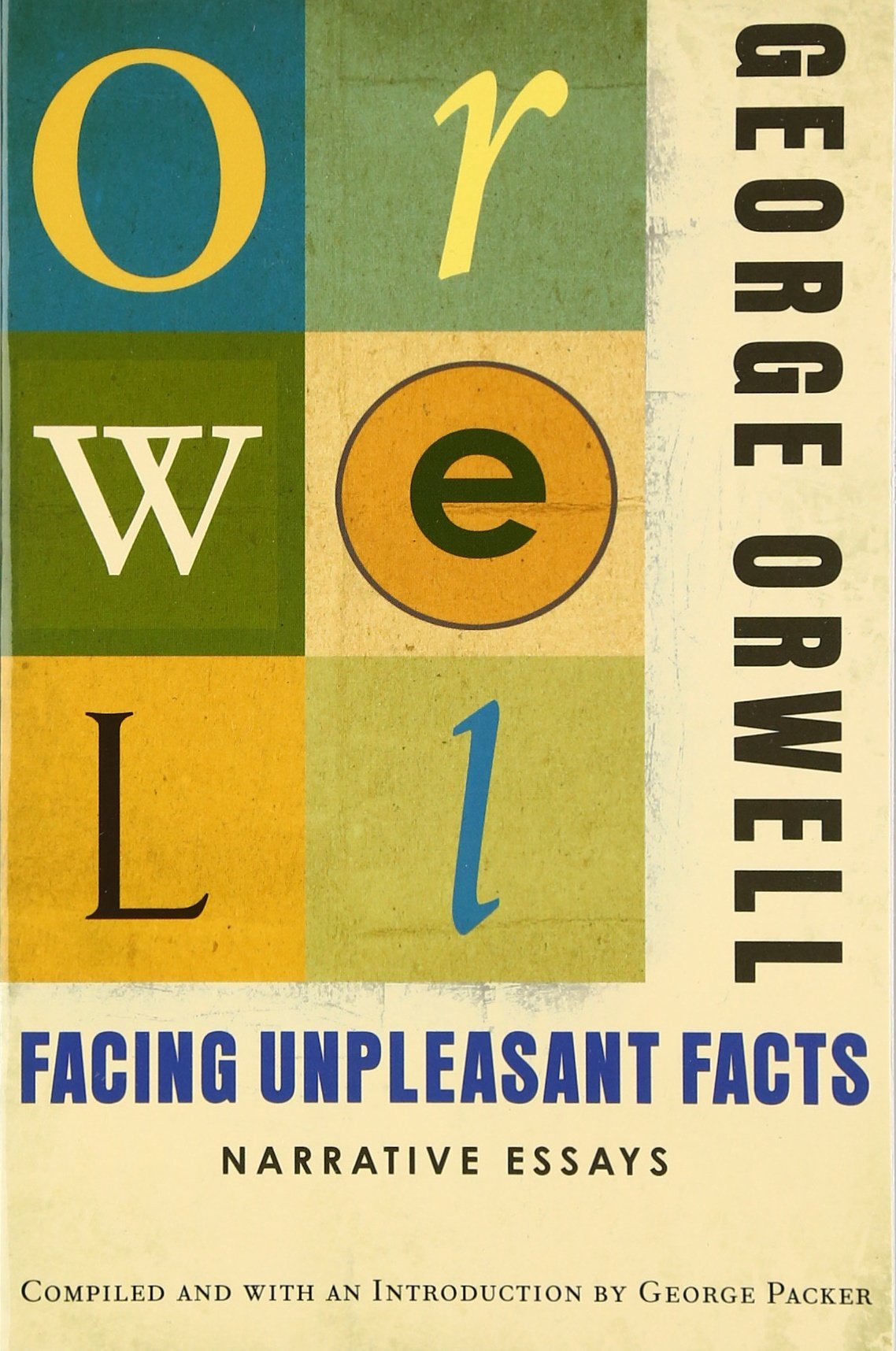 facing unpleasant facts narrative essays george orwell george facing unpleasant facts narrative essays george orwell george packer 9780156033138 english literature