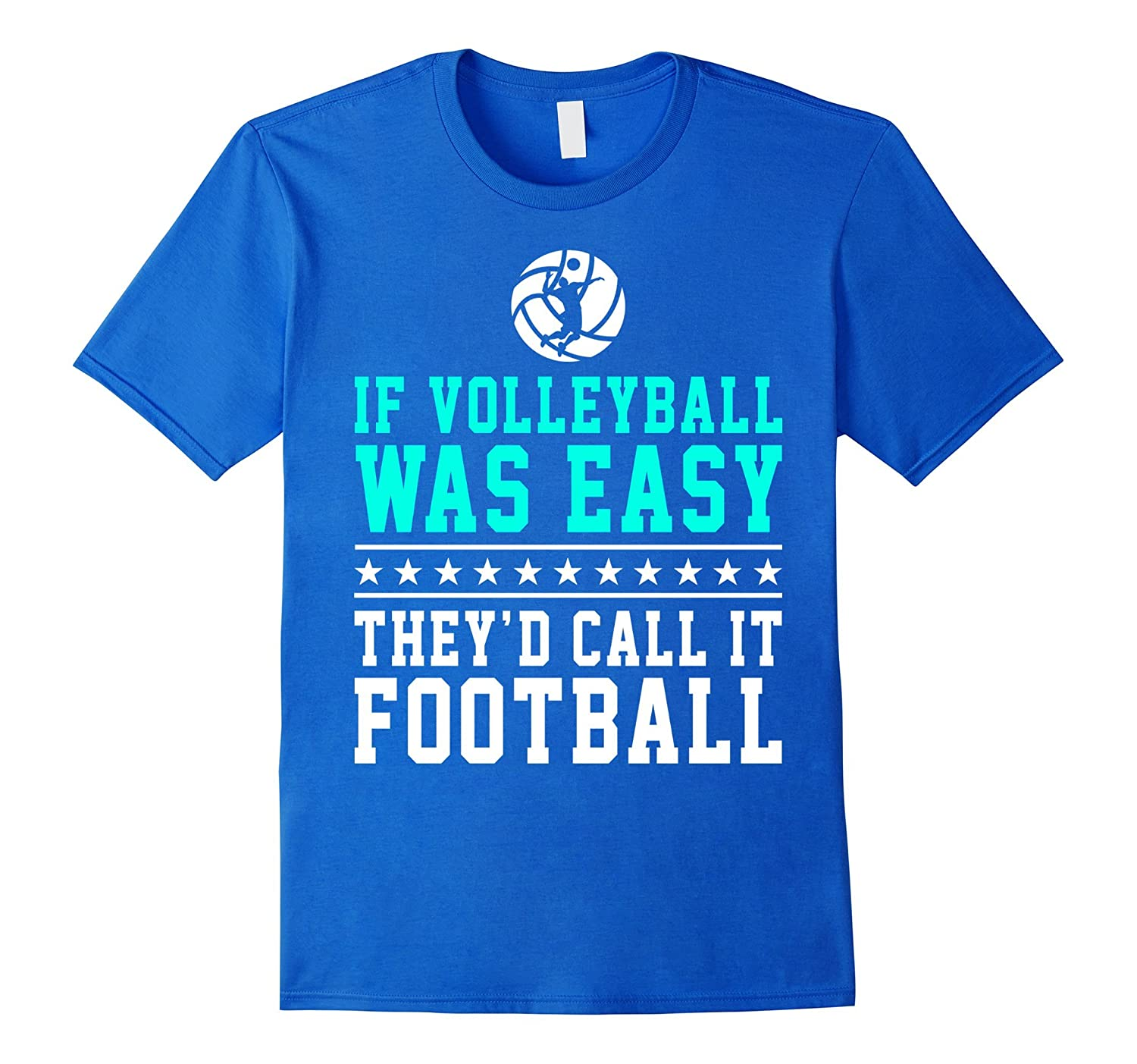If Volleyball Was Easy They'd Call It Football Shirt Gifts ...