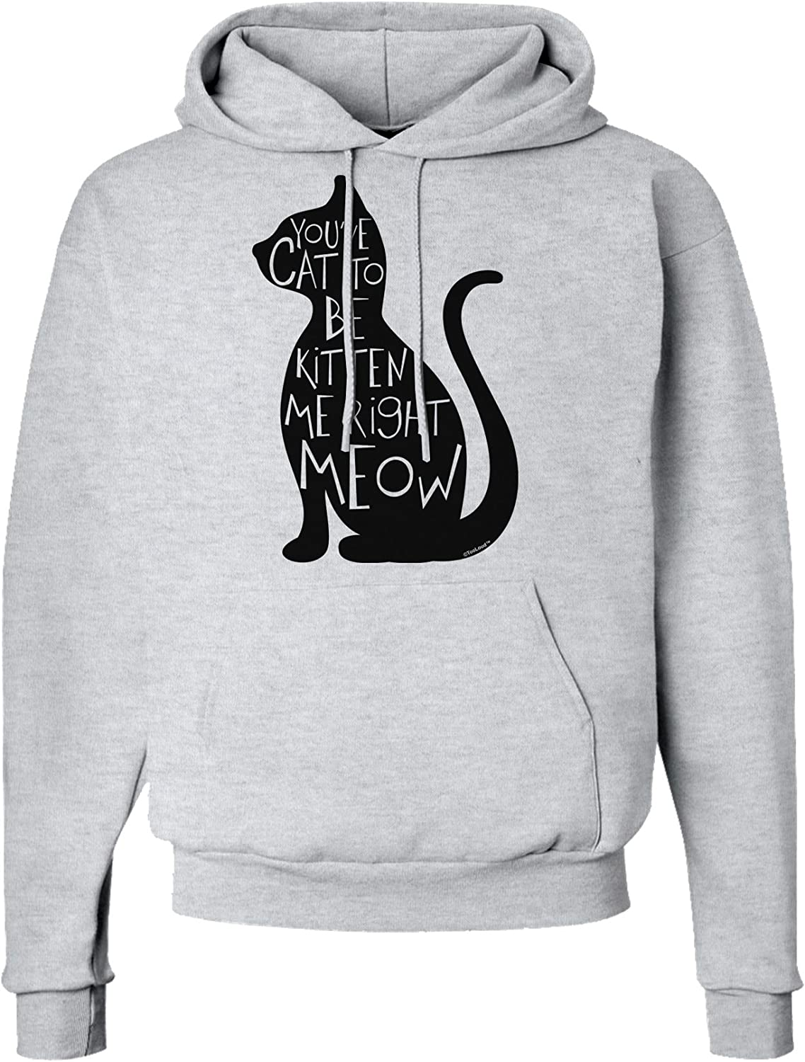 TOOLOUD Youve Cat to Be Kitten Me Right Meow Hoodie Sweatshirt