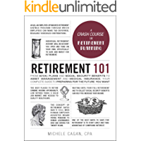 Retirement 101: From 401(k) Plans and Social Security Benefits to Asset Management and Medical Insurance, Your Complete…