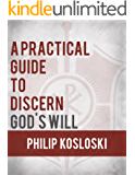 A Practical Guide to Discern God's Will (English Edition)