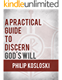 A Practical Guide to Discern God's Will