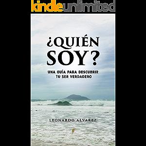 ¿Quién Soy?: Una guía para descubrir tu Ser verdadero (Spanish Edition)