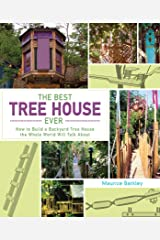 The Best Tree House Ever: How to Build a Backyard Tree House the Whole World Will Talk About Hardcover