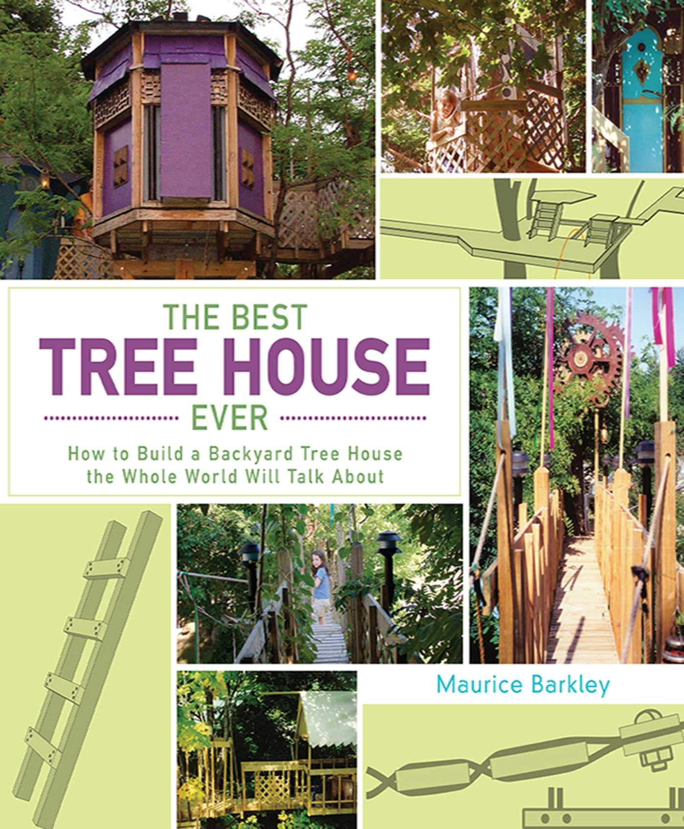 The Best Tree House Ever How To Build A Backyard Tree House The