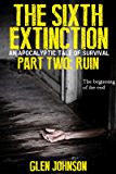The Sixth Extinction: An Apocalyptic Tale of Survival. (The Sixth Extinction Series - An Apocalyptic Tale Book 2)