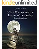 When Courage was the Essence of Leadership: Lessons from History