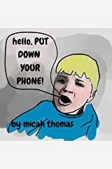 hello, PUT DOWN YOUR PHONE! Kindle Edition