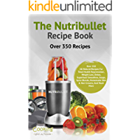 Nutribullet Recipe Book: Over 350 Recipes All-Natural Recipes For Total Health Rejuvenation, Weightloss, Detox…