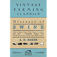 Diseases of Swine - How to Know Them, Their Causes, Prevention and Cure - Containing Extracts from Livestock for the Farmer and Stock Owner (English Edition)