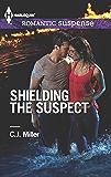 Shielding the Suspect (Harlequin Romantic Suspense Book 1770)