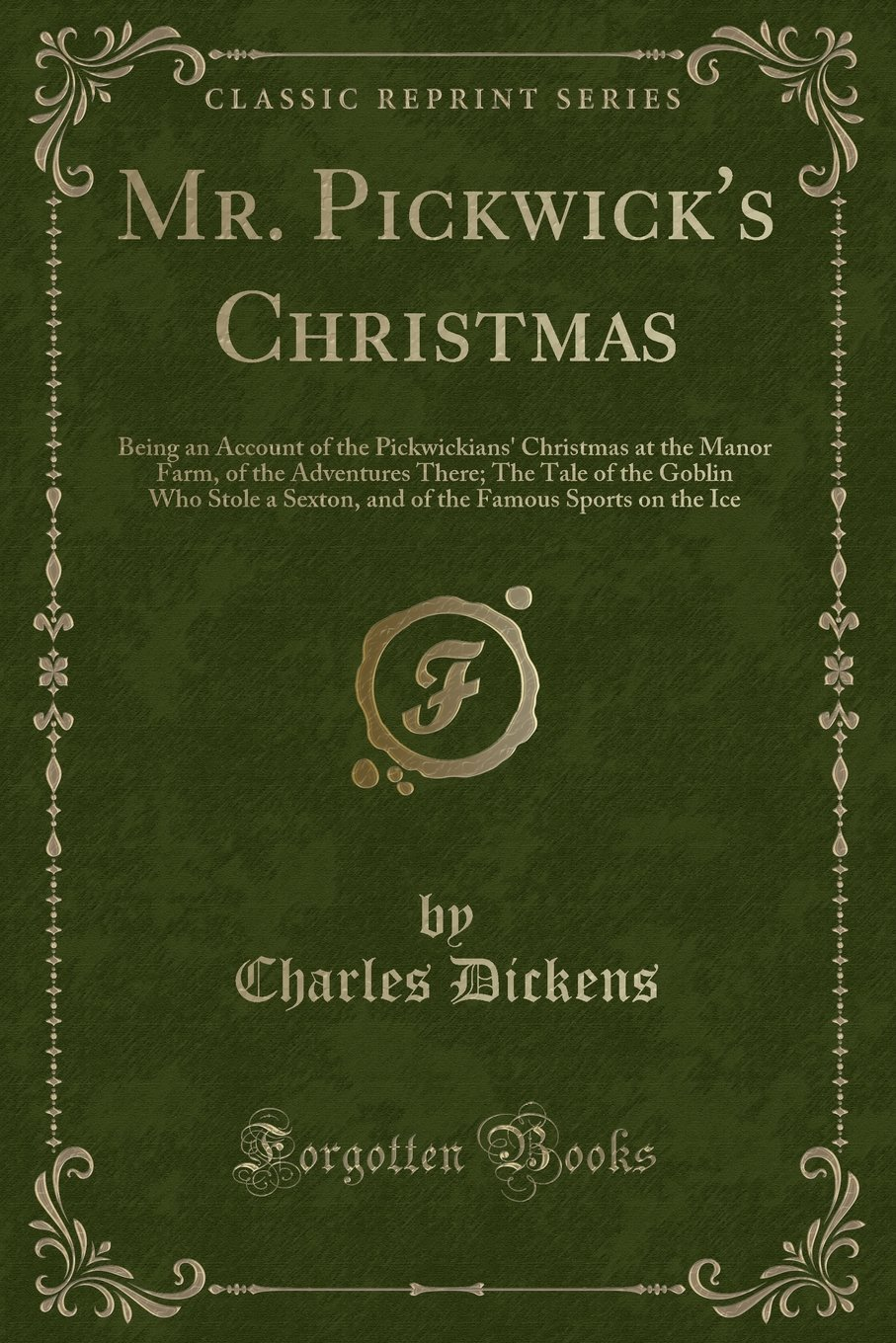 Download Mr. Pickwick's Christmas: Being an Account of the Pickwickians' Christmas at the Manor Farm, of the Adventures There; The Tale of the Goblin Who Stole ... Famous Sports on the Ice (Classic Reprint) pdf