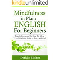 Mindfulness in Plain English For Beginners: Simple Exercises On How To Manage Stress and Achieve Peace of Mind