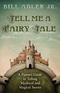 Tell Me a Fairy Tale: A Parent's Guide to Telling Mythical and Magical Stories