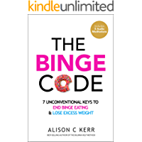 The Binge Code: 7 Unconventional Keys to End Binge Eating and Lose Excess Weight (+Bonus Audios)
