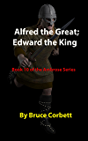 Alfred the Great; Edward the King (Ambrose series Book 10)