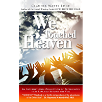 WE TOUCHED HEAVEN: An International Collection of Experiences that Reached Beyond the Veil (English Edition)
