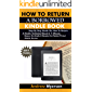 HOW TO RETURN A BORROWED KINDLE BOOK: Step By Step Guide On How To Return A Kindle Unlimited Book In 1 Minute: Return On Kindle E-Reader, Fire Tablet, PC And Mobile Devices