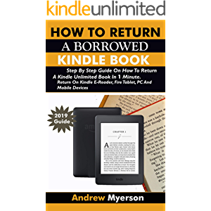 HOW TO RETURN A BORROWED KINDLE BOOK: Step By Step Guide On How To Return A Kindle Unlimited Book In 1 Minute: Return On…