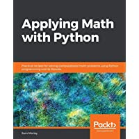 Applying Math with Python: Practical recipes for solving computational math problems using Python programming and its…