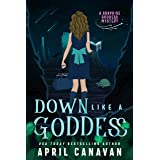 Down Like a Goddess: A Paranormal Cozy Mystery (Surprise Goddess Cozy Mystery Book 3)