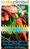 Indoor Gardening: Outstanding Advices On How To Set Up Garden At Home