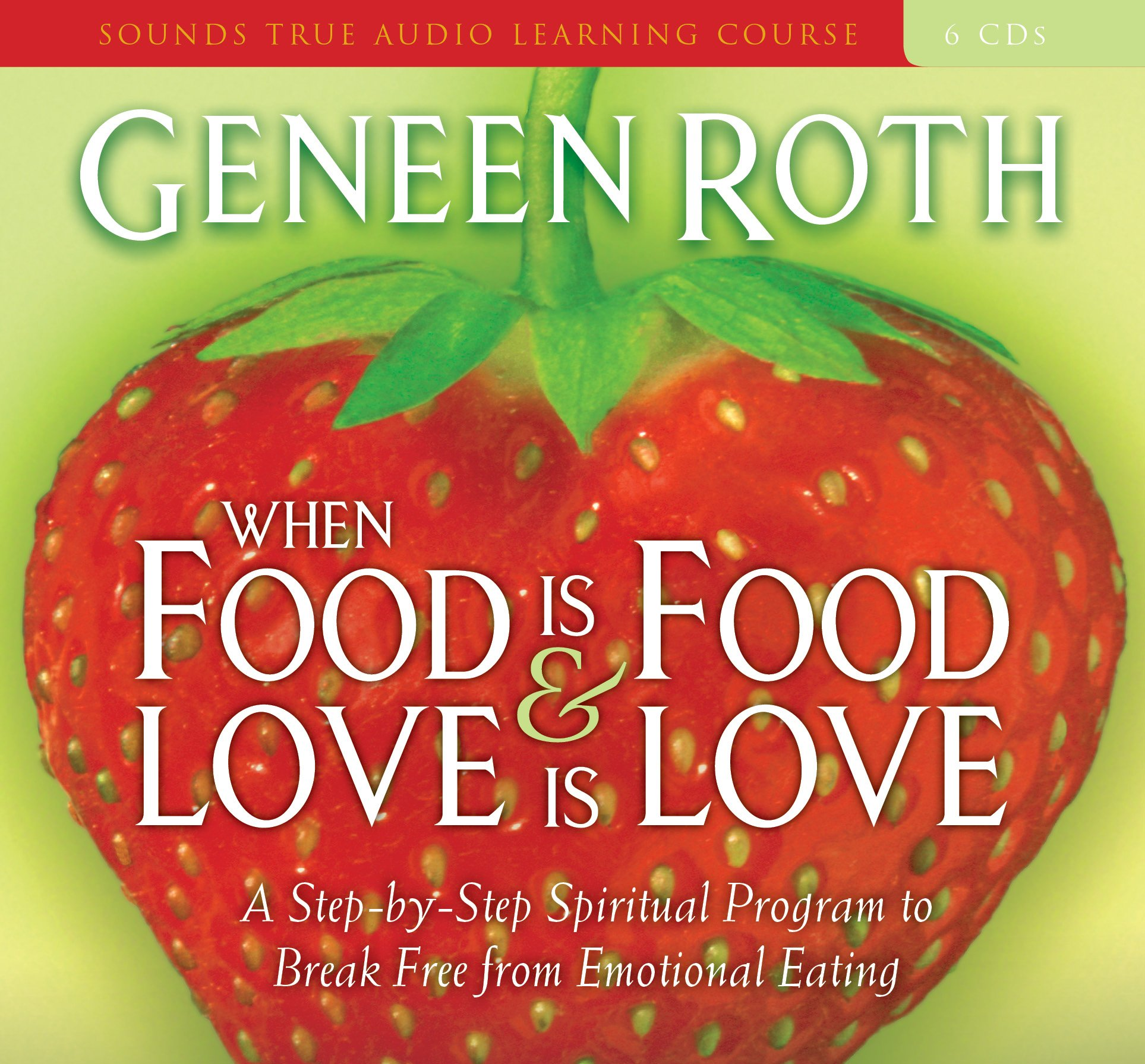 When Food Is Food and Love Is Love: A Step-by-Step Spiritual Program to Break Free from Emotional Eating by Sounds True, Incorporated