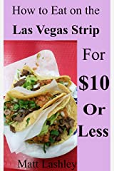 How to Eat on the Las Vegas Strip for $10 or Less Kindle Edition