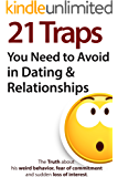 21 Traps You Need to Avoid in Dating & Relationships (The Truth about his weird behavior, fear of commitment and sudden loss of interest)