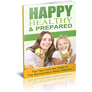 Happy, Healthy, and Prepared: Top Tips From the Hosts of The Survival Mom Radio Network