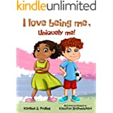 I Love Being Me, Uniquely Me!: A positive message children's book about self-acceptance, self-love, diversity, inclusion, and