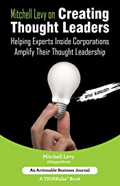 Mitchell Levy on Creating Thought Leaders (2nd Edition): Helping Experts Inside of Corporations Amplify Their Thought Leadership