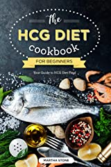 The HCG Diet Cookbook for Beginners - Your Guide to HCG Diet Food: The Only HCG Diet Plan That Any Newbie Can Follow Kindle Edition
