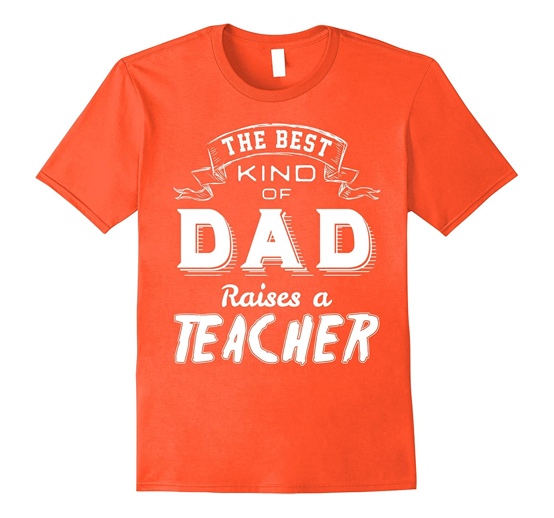 Mens The Best Kind of DAD Raises a Teacher NWhite C1 T-shirt-Teehay