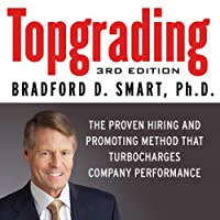 Topgrading, 3rd Edition: The Proven Hiring and Promoting Method That Turbocharges Company Performance