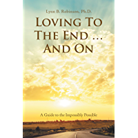 Loving to the End … and On: A Guide to the Impossibly Possible