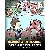 Enseña a tu Dragón Sobre las Consecuencias: Un Lindo Cuento Infantil para Enseñar a los Niños a Comprender las Consecuencias