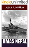 HMAS Nepal: The chameleon, 1939-43 (Men and Ships at War Book 3)