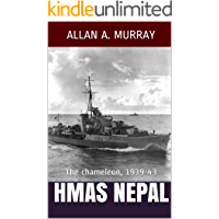 HMAS Nepal: The chameleon, 1939-43 (Men and Ships at War Book 3)